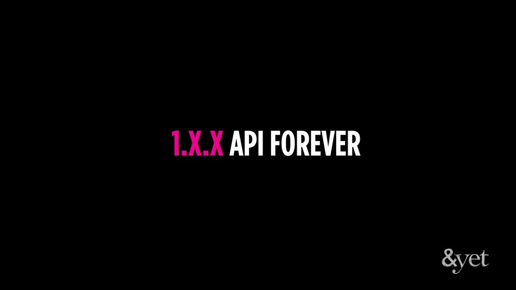 1.X.X API FOREVER