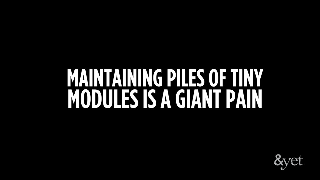 MAINTAINING PILES OF TINY MODULES IS A GIANT PA...