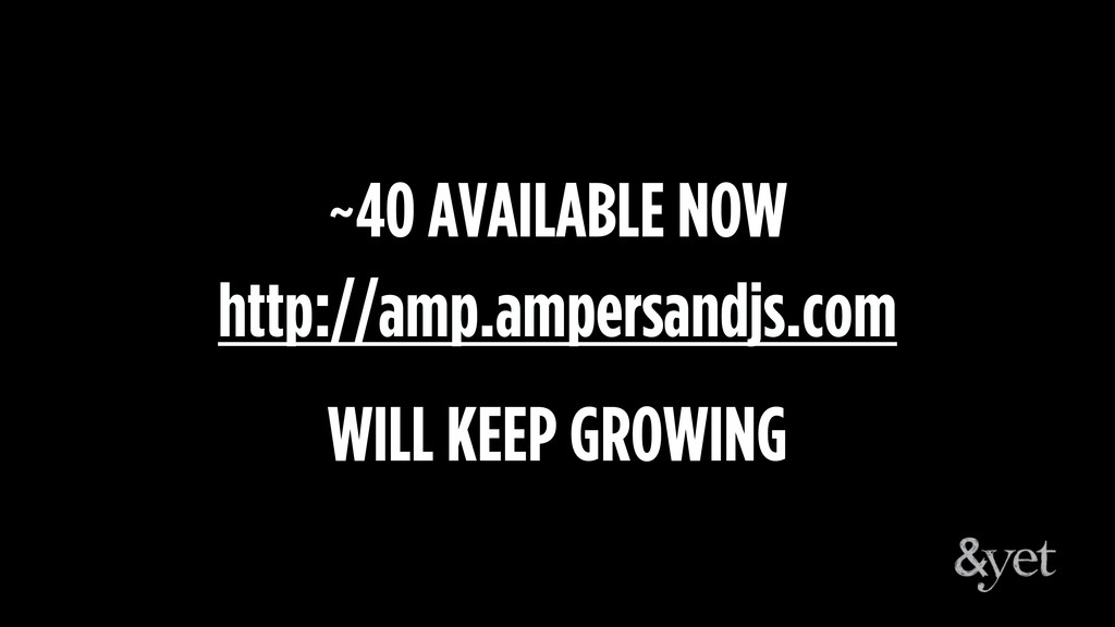http://amp.ampersandjs.com ~40 AVAILABLE NOW WI...