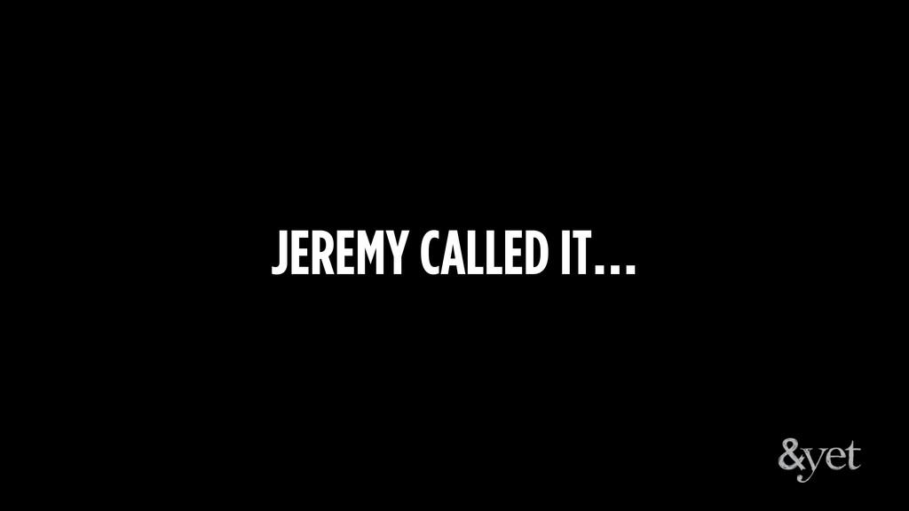 JEREMY CALLED IT…