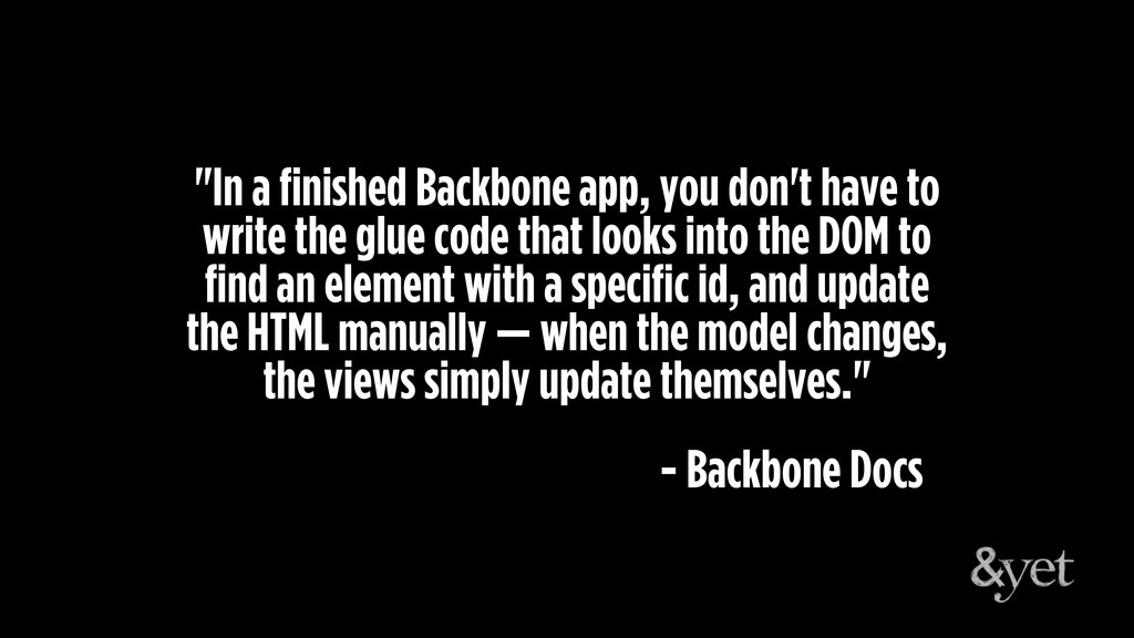 """""""In a finished Backbone app, you don't have to ..."""