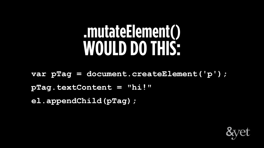 .mutateElement() WOULD DO THIS: var pTag = docu...