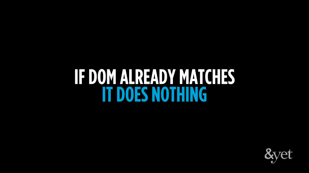 IF DOM ALREADY MATCHES IT DOES NOTHING