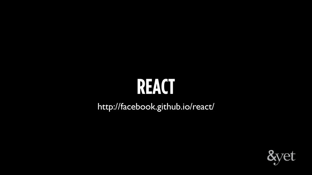 REACT http://facebook.github.io/react/