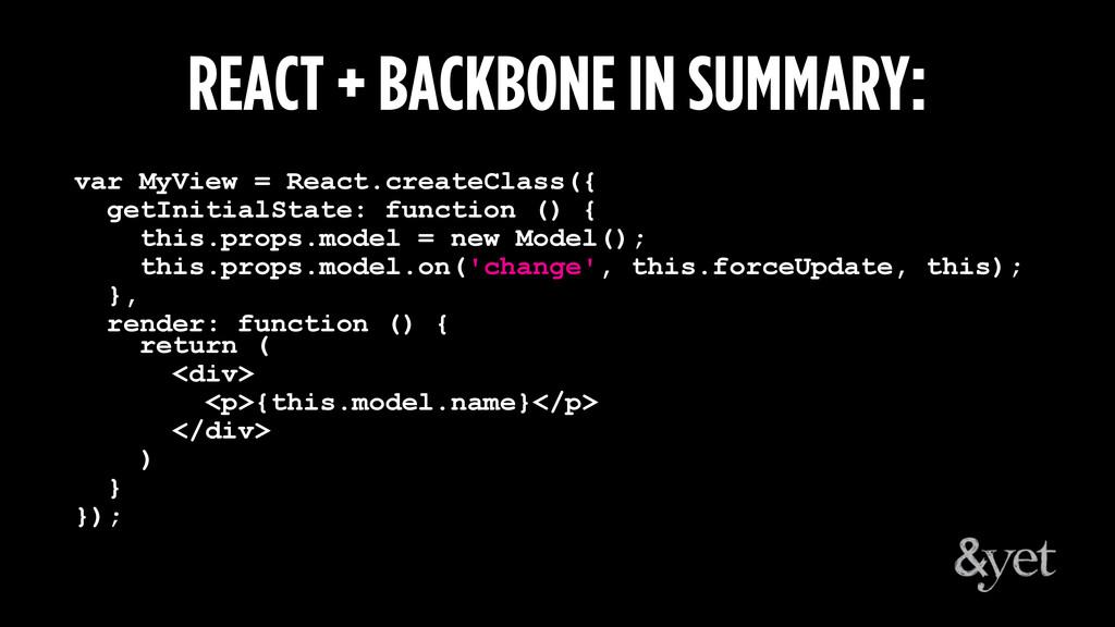 REACT + BACKBONE IN SUMMARY: var MyView = React...