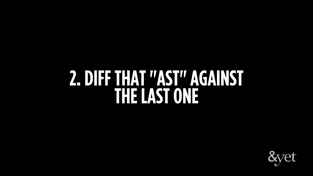"""2. DIFF THAT """"AST"""" AGAINST THE LAST ONE"""