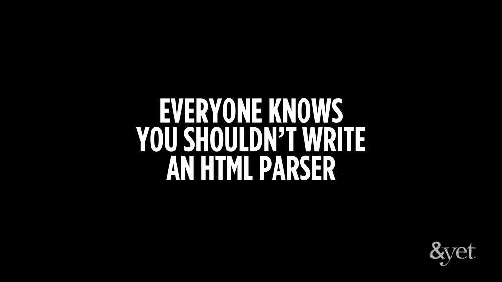 EVERYONE KNOWS YOU SHOULDN'T WRITE AN HTML PARS...