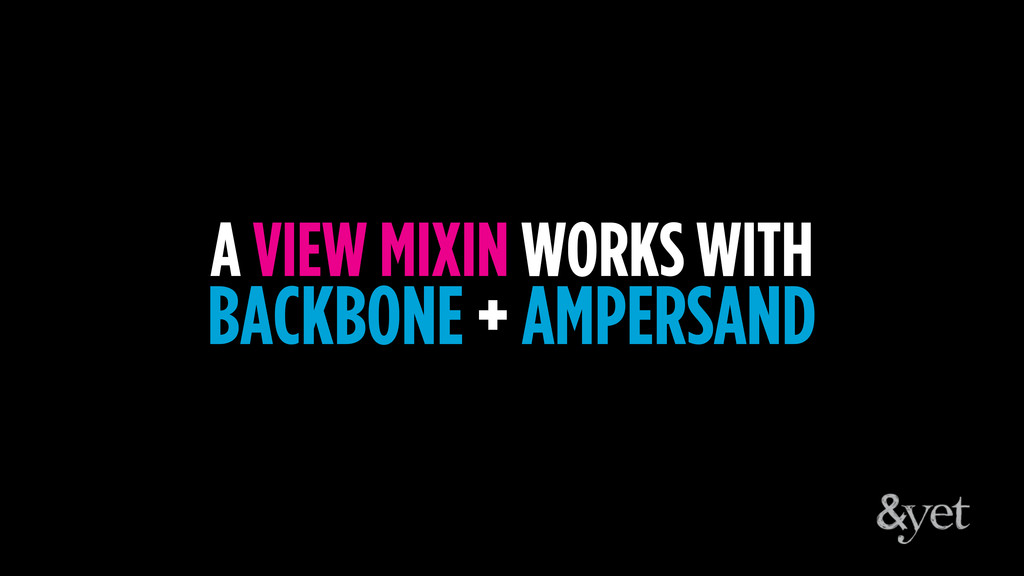 A VIEW MIXIN WORKS WITH BACKBONE + AMPERSAND
