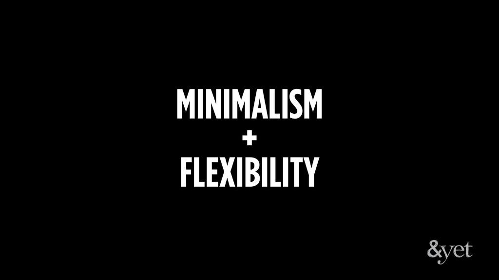 MINIMALISM + FLEXIBILITY