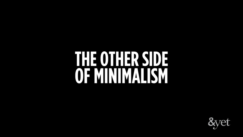 THE OTHER SIDE OF MINIMALISM