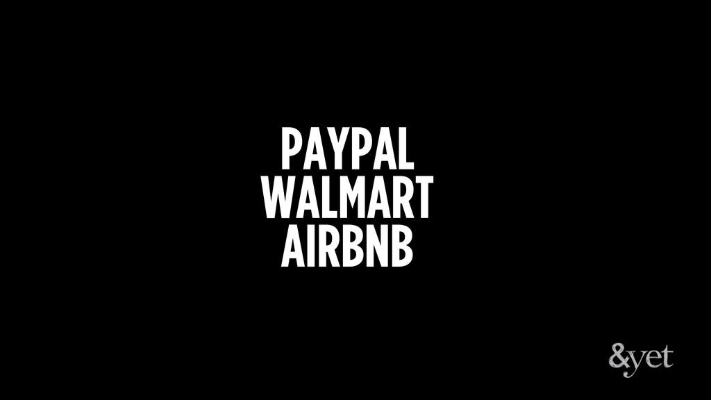 PAYPAL WALMART AIRBNB