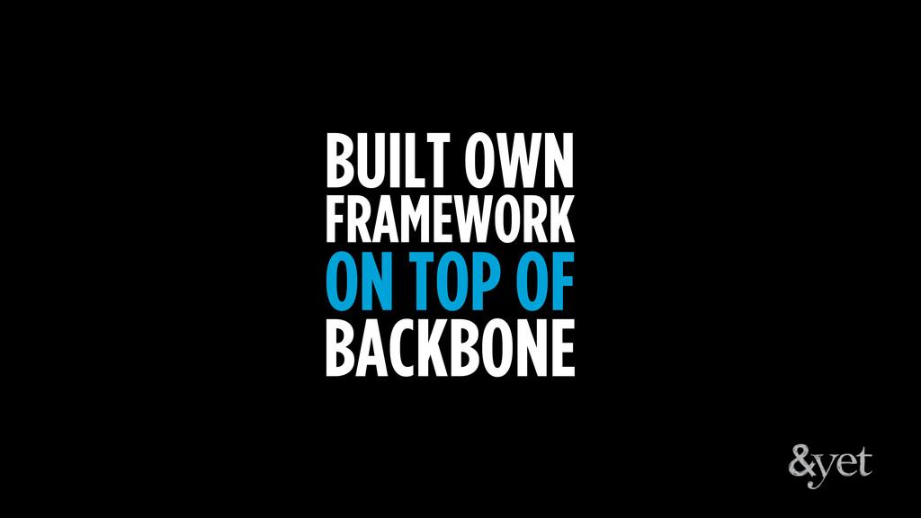 BUILT OWN FRAMEWORK ON TOP OF BACKBONE