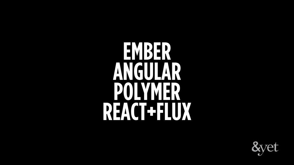 EMBER ANGULAR POLYMER REACT+FLUX