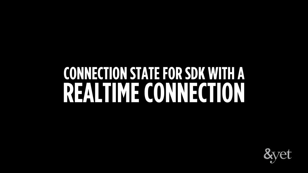CONNECTION STATE FOR SDK WITH A REALTIME CONNEC...