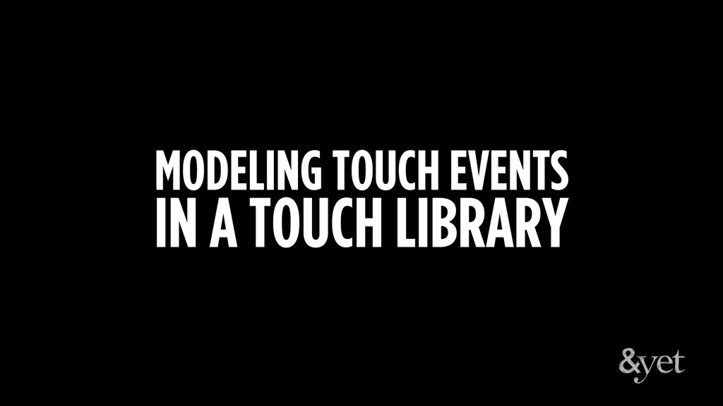 MODELING TOUCH EVENTS IN A TOUCH LIBRARY
