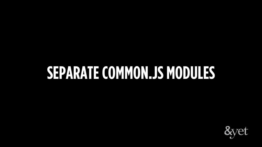 SEPARATE COMMON.JS MODULES