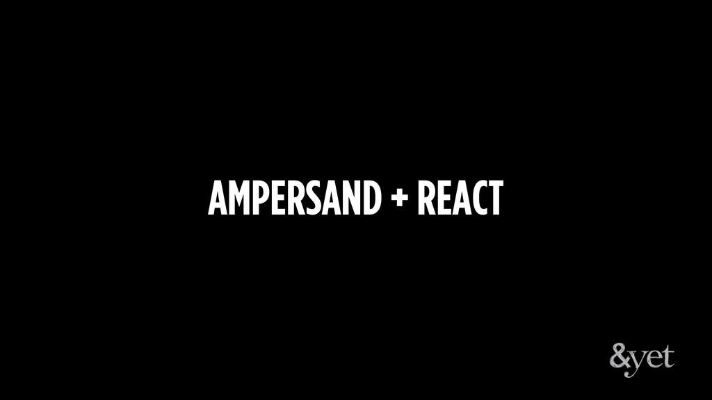AMPERSAND + REACT