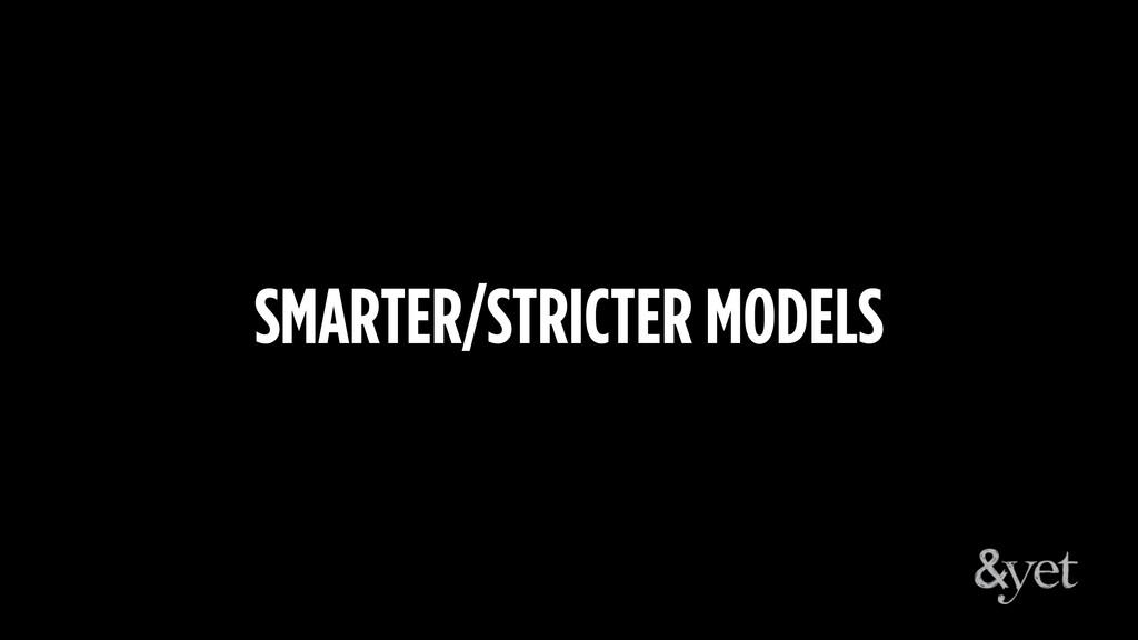 SMARTER/STRICTER MODELS