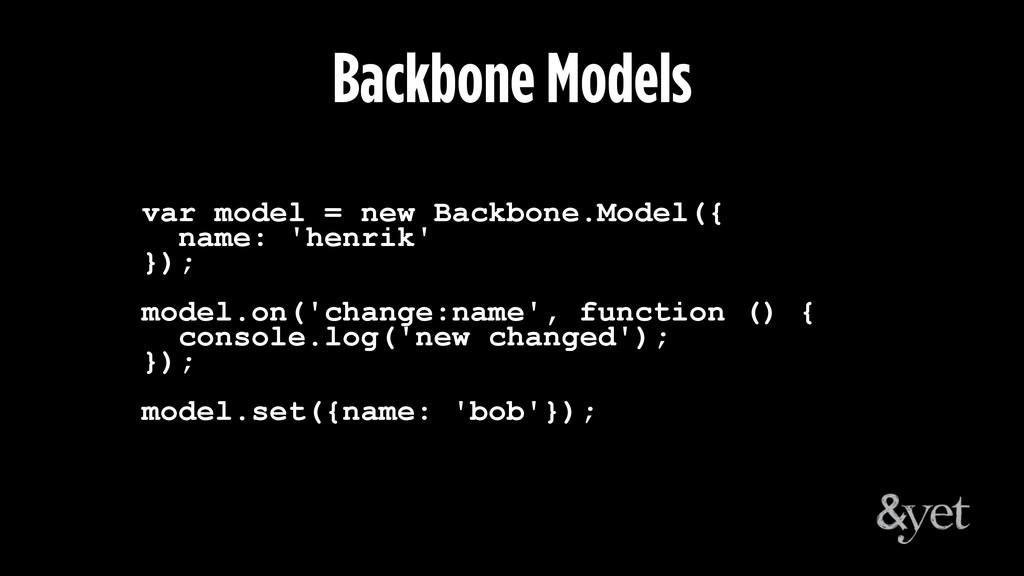 var model = new Backbone.Model({ name: 'henrik'...