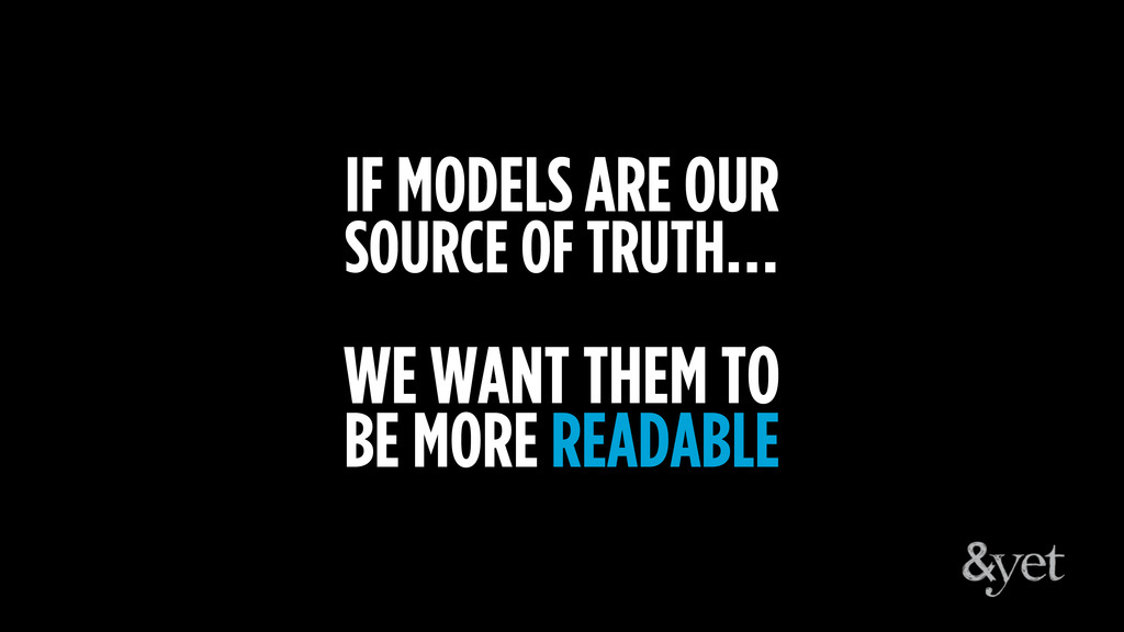IF MODELS ARE OUR SOURCE OF TRUTH… WE WANT THEM...