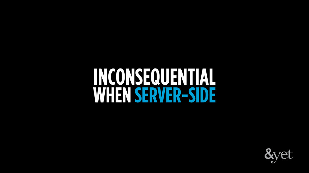 INCONSEQUENTIAL WHEN SERVER-SIDE