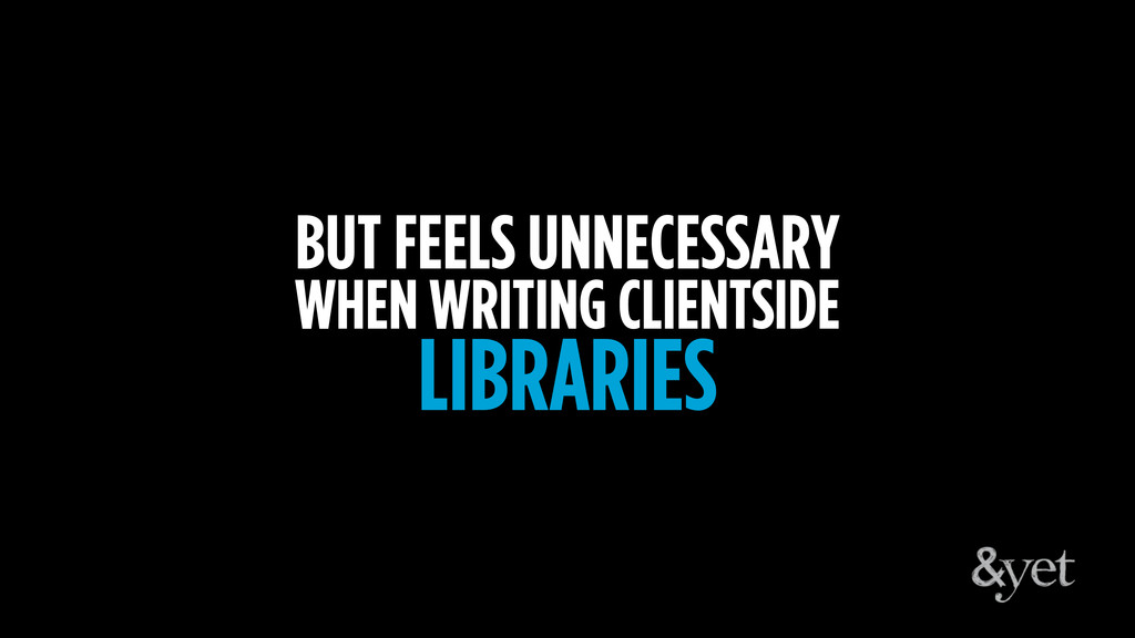 BUT FEELS UNNECESSARY WHEN WRITING CLIENTSIDE L...
