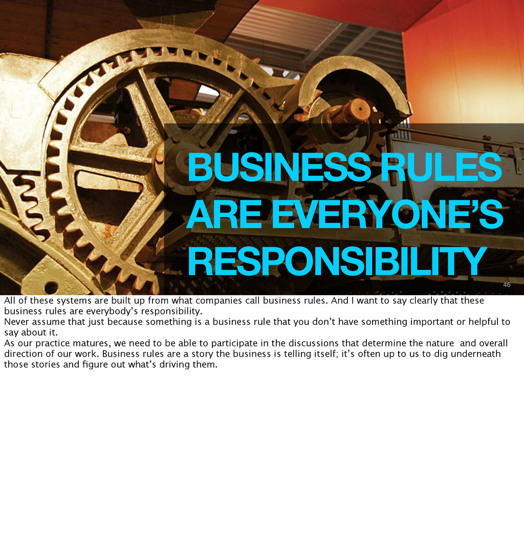 46 BUSINESS RULES ARE EVERYONE'S RESPONSIBILITY...