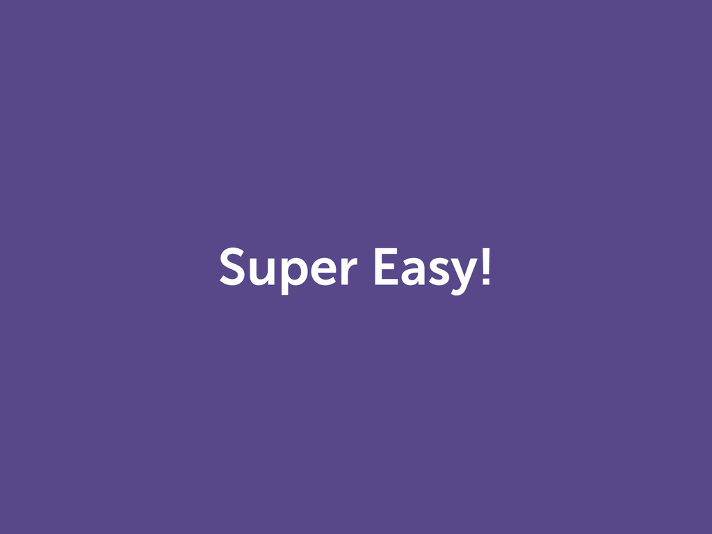Super Easy!