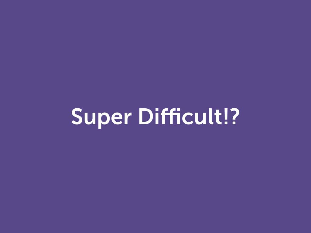 Super Difficult!?