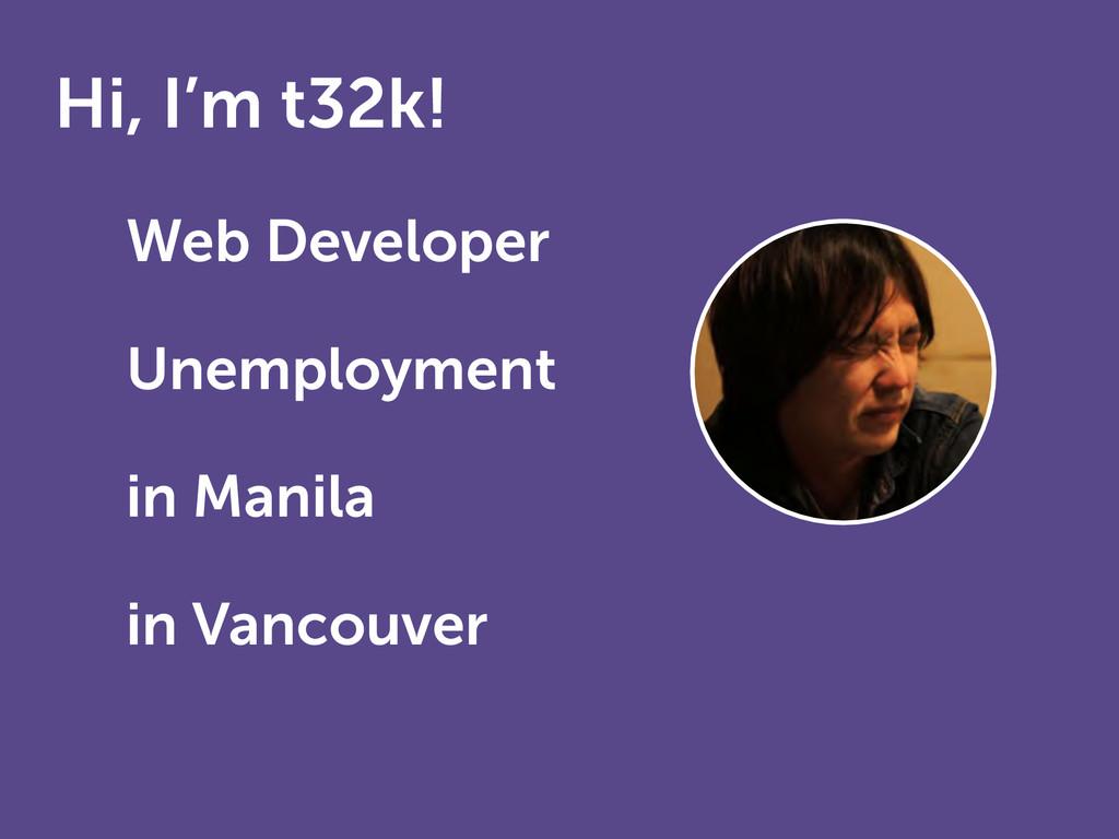 Hi, I'm t32k! • Web Developer • Unemployment i...