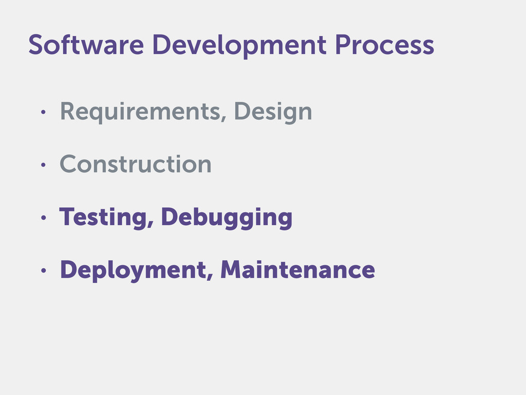 • Requirements, Design • Construction • Testing...