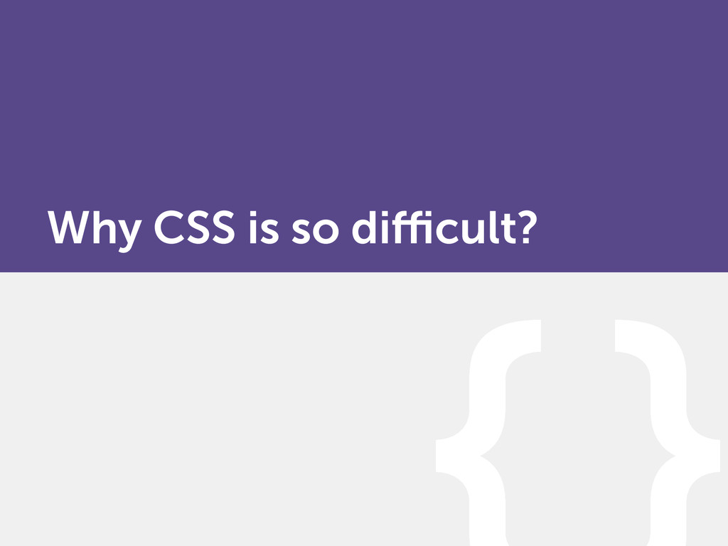 Why CSS is so difficult?
