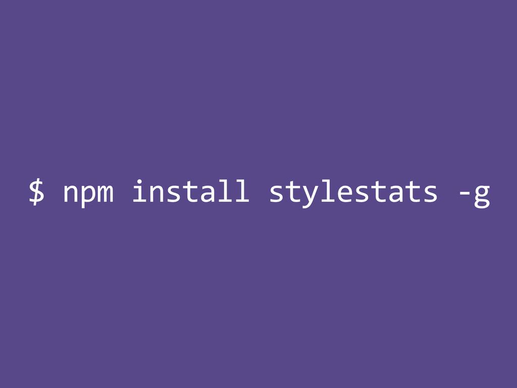 $%npm%install%stylestats%<g