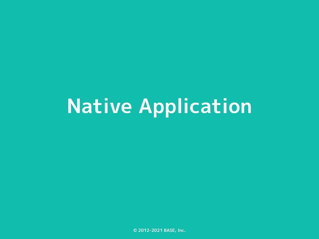 © 2012-2021 BASE, Inc. Native Application