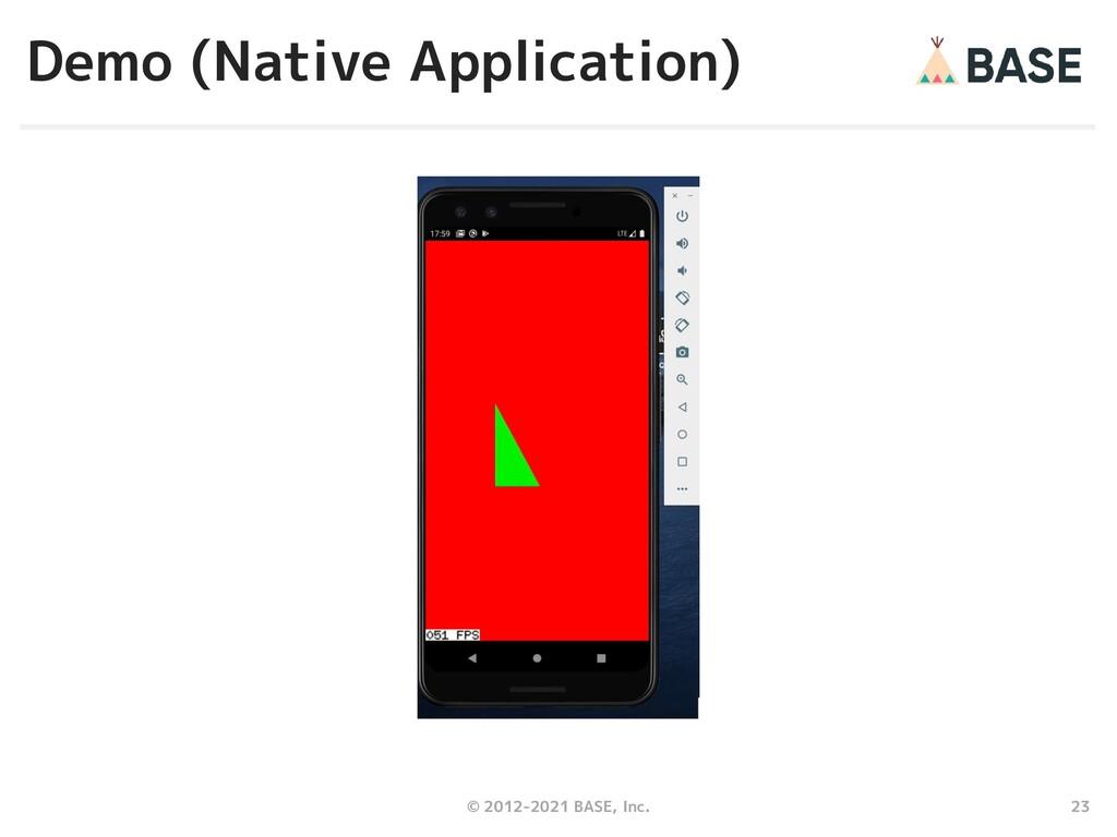 23 © 2012-2021 BASE, Inc. Demo (Native Applicat...