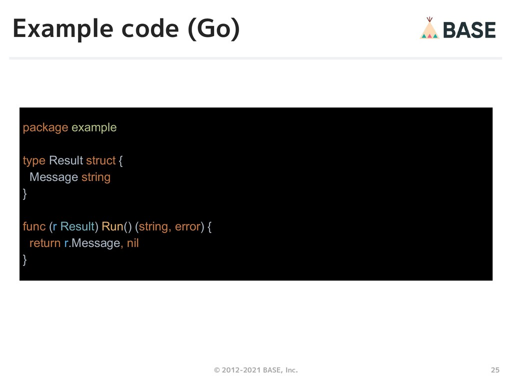 25 © 2012-2021 BASE, Inc. Example code (Go) pac...