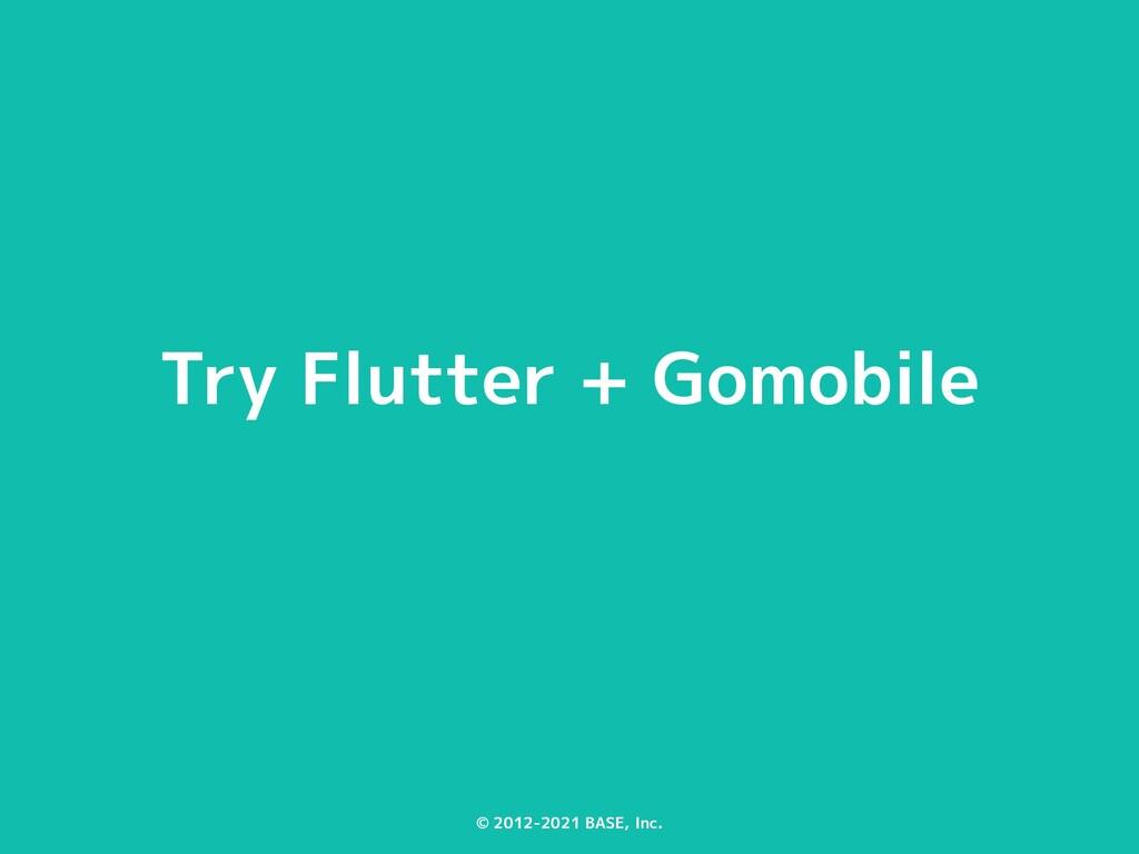 © 2012-2021 BASE, Inc. Try Flutter + Gomobile