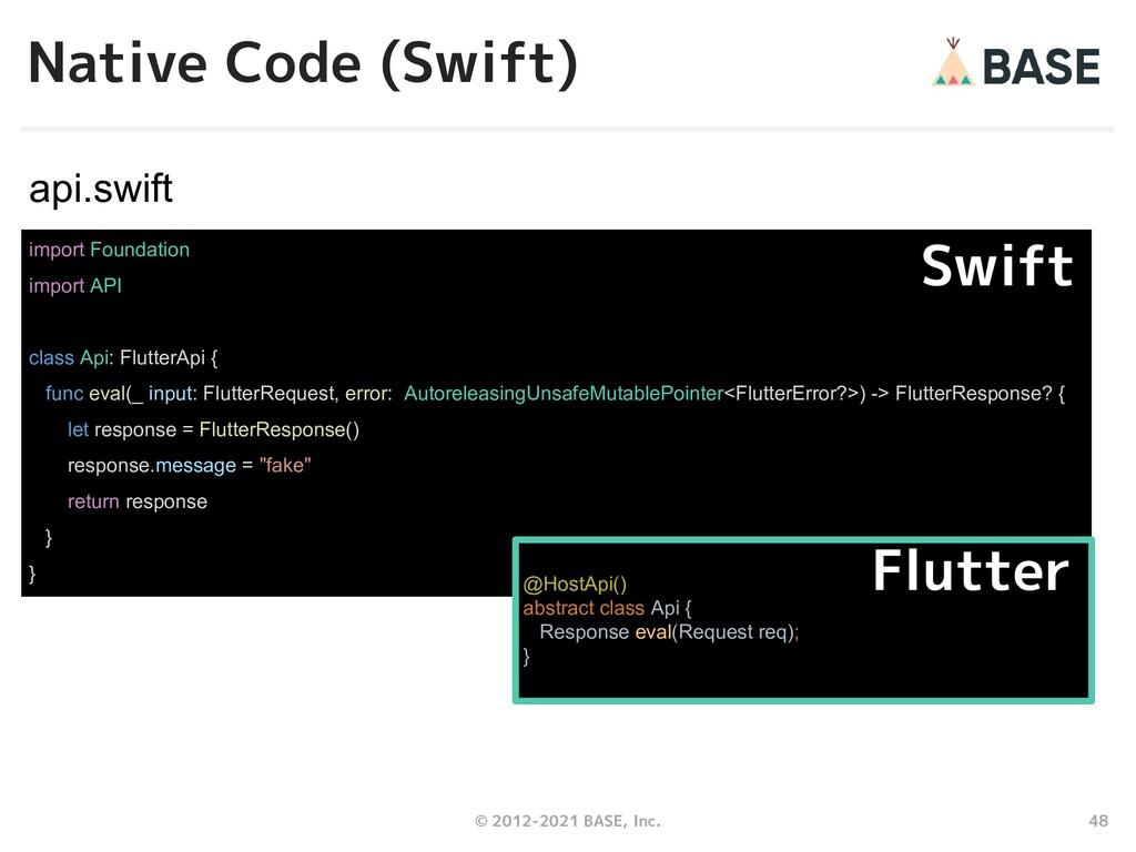 48 © 2012-2021 BASE, Inc. Native Code (Swift) i...