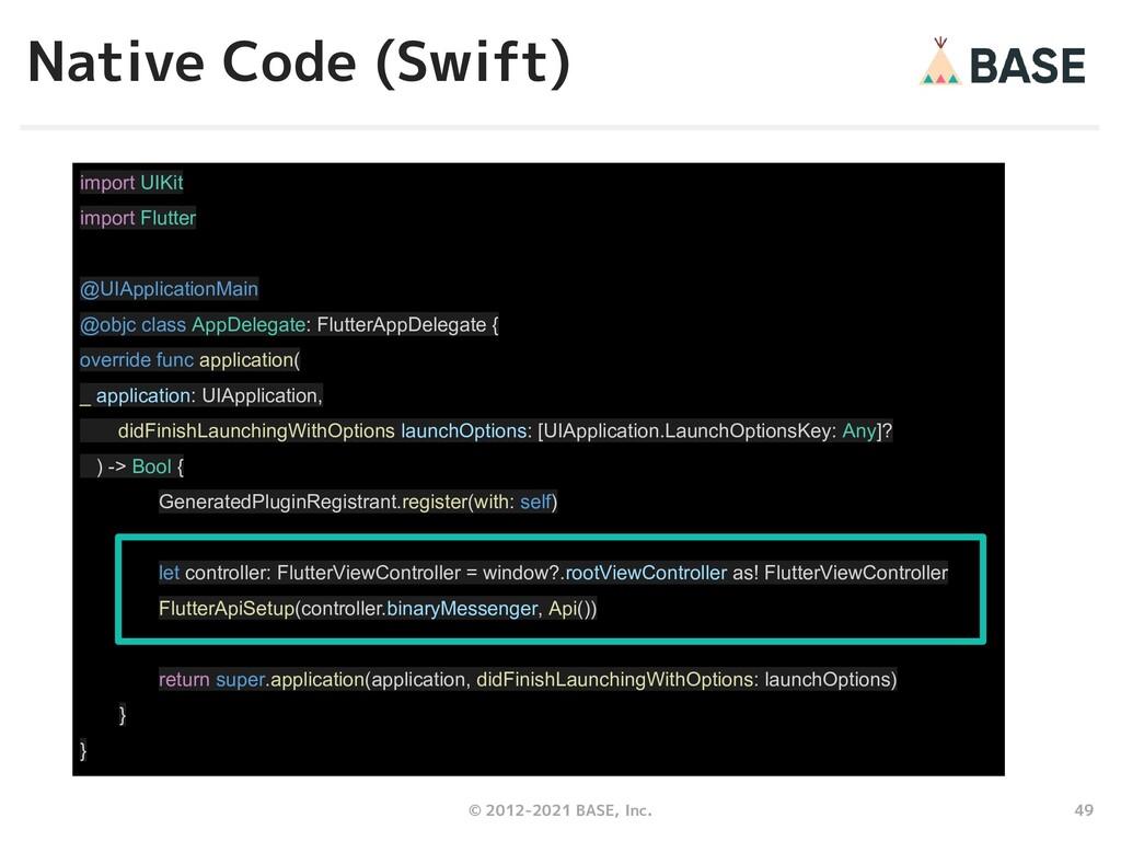 49 © 2012-2021 BASE, Inc. Native Code (Swift) i...