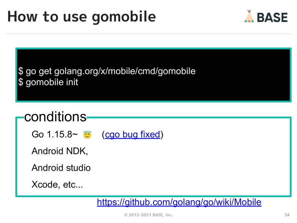 54 © 2012-2021 BASE, Inc. How to use gomobile h...