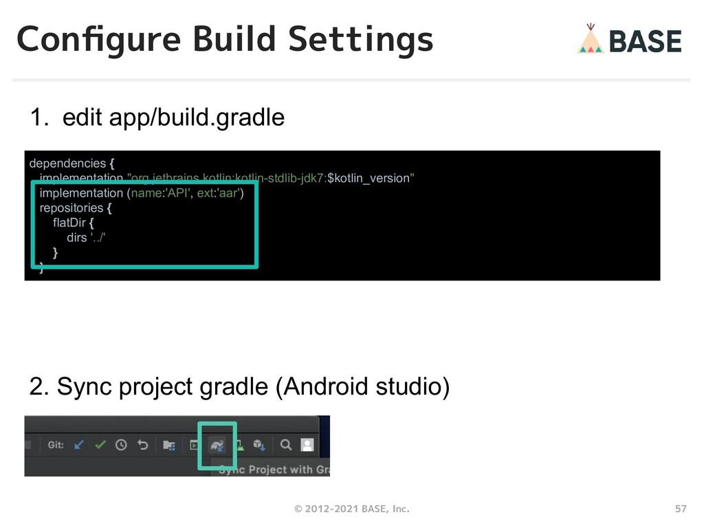 57 © 2012-2021 BASE, Inc. Configure Build Settin...
