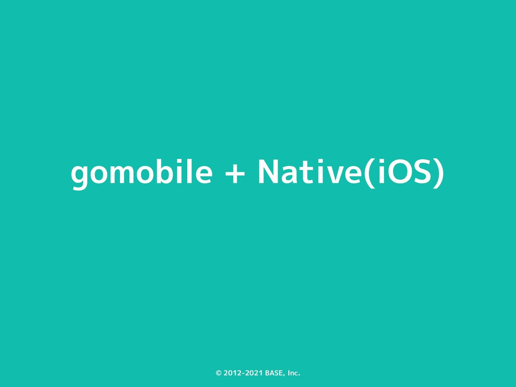 © 2012-2021 BASE, Inc. gomobile + Native(iOS)