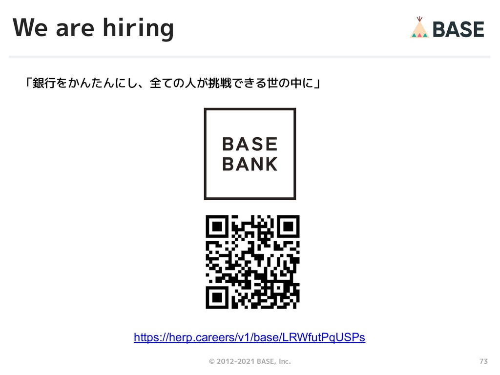 73 © 2012-2021 BASE, Inc. We are hiring https:/...