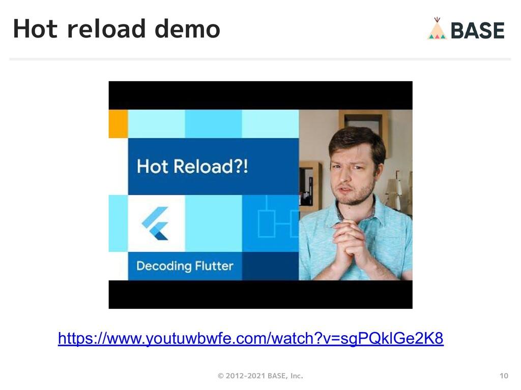 10 © 2012-2021 BASE, Inc. Hot reload demo https...