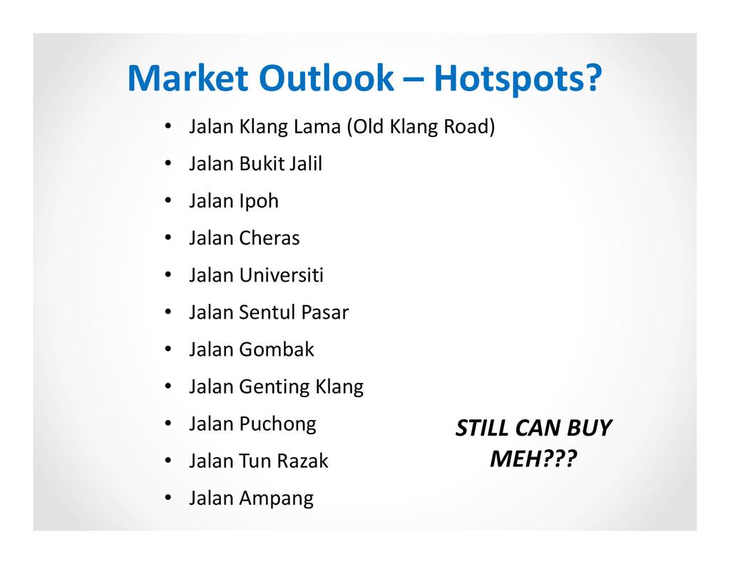 Market Outlook – Hotspots? • Jalan Klang Lama (...