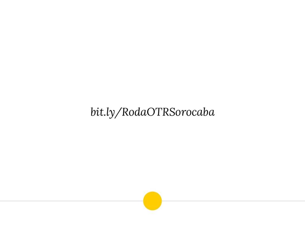 bit.ly/RodaOTRSorocaba