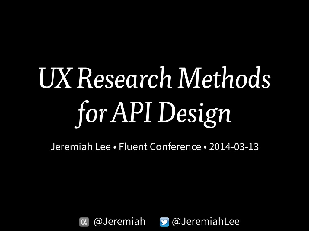 UX Research Methods for API Design Jeremiah Lee...
