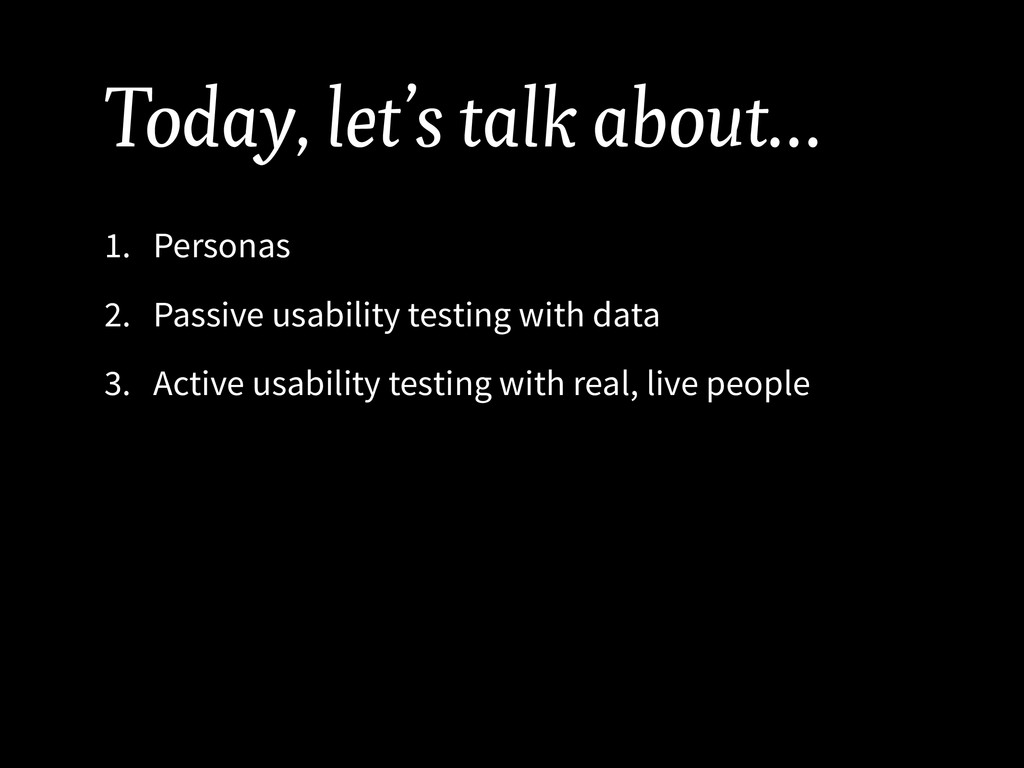 Today, let's talk about… 1. Personas 2. Passive...