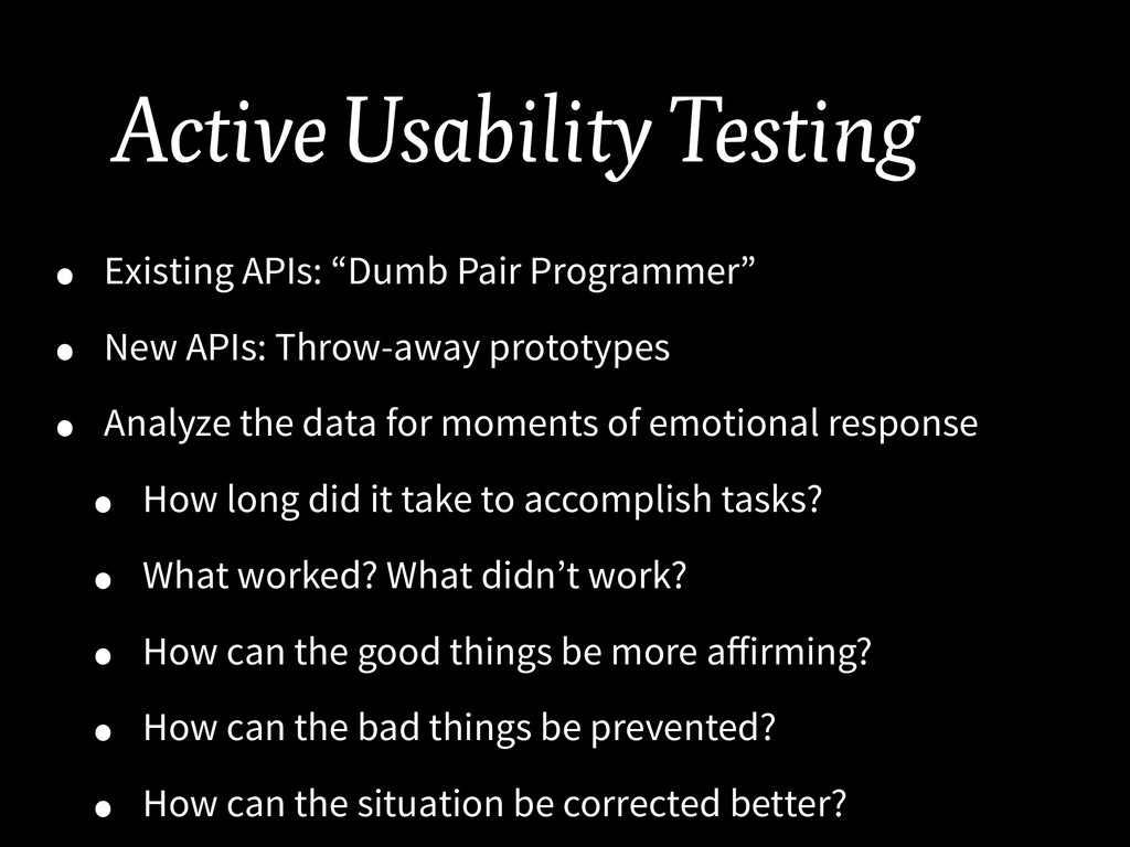 "Active Usability Testing • Existing APIs: ""Dumb..."