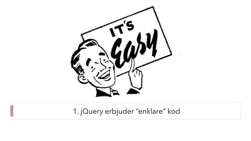 """1. jQuery erbjuder """"enklare"""" kod"""